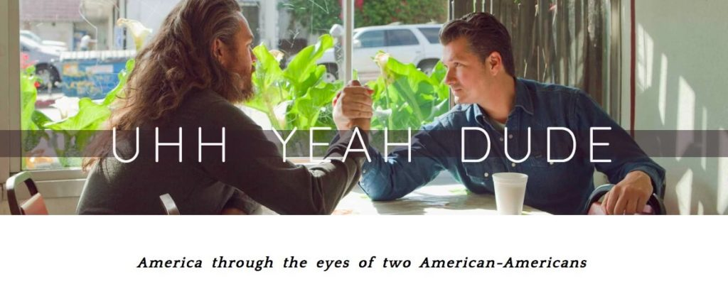 The Uhh Yeah Dude podcast.